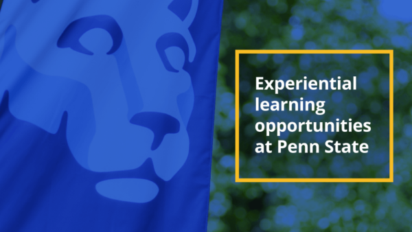 Experiential learning opportunities at Penn State